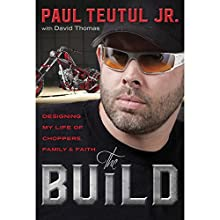 The Build: Designing My Life of Choppers, Family, and Faith Audiobook by Paul Teutul Jr. Narrated by MacLeod Andrews, Paul Teutul Jr.