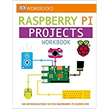 DK Workbooks: Raspberry Pi Projects: An Introduction to the Raspberry Pi Computer