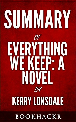 Summary: Everything We Keep: A Novel By Kerry Lonsdale Reviewed (BookHackr Book 1)