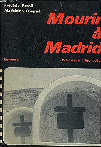 Mourir A Madrid L Histoire Vecue De La Guerre D Espagne
