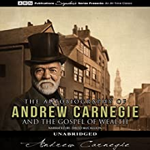 The Autobiography of Andrew Carnegie & The Gospel of Wealth Audiobook by Andrew Carnegie Narrated by David McCallion