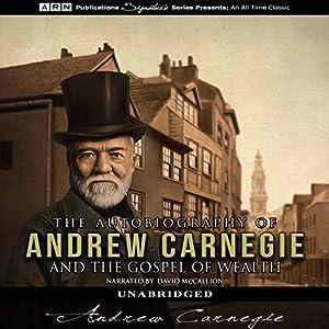 The Autobiography of Andrew Carnegie & The Gospel of Wealth Audiobook