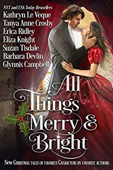 All Things Merry and Bright: A Very Special Christmas Tale Collection by [Le Veque, Kathryn, Crosby, Tanya Anne, Ridley, Erica, Knight, Eliza, Devlin, Barbara, Tisdale, Suzan, Campbell, Glynnis]