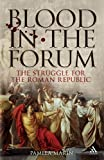 Blood in the Forum: The Struggle for the Roman Republic