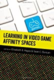 Learning in Video Game Affinity Spaces, Duncan, Sean C. and Hayes, Elisabeth R., 1433109832