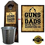 """Guns Don't Kill People, Dads with Pretty Daughters Do"" Bottle Opener and Cap Catcher – 100% Solid Pine 3/4 inch Thick – Cast Iron Bottle Opener and Galvanized Bucket – Great Gift! Review"