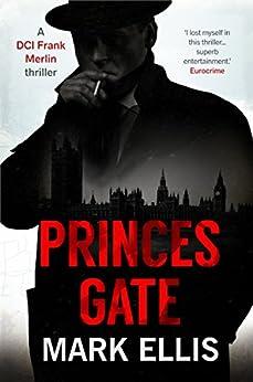 Princes Gate (A DCI Frank Merlin novel Book 1) by [Ellis, Mark]