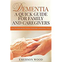 Dementia: A Quick Guide for Family and Caregivers - How to Deal with the Disease, Find Hope, and Reduce Stress