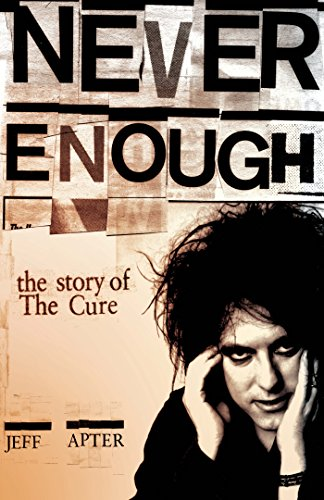 Never Enough: The Story of The Cure: The Story of the