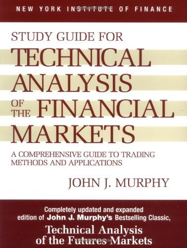 Study Guide to Technical Analysis of the Financial Markets: A Comprehensive Guide to Trading Methods and Applications (New York Institute of Finance S) by Prentice Hall Press