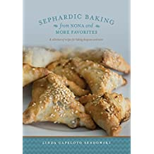 Sephardic Baking from Nona and More Favorites: A Collection of Recipes For Baking Desayuno And More