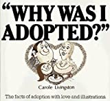 why was i adopted? the facts of adoption with love and illustrations by carole livingston 2000 06 01