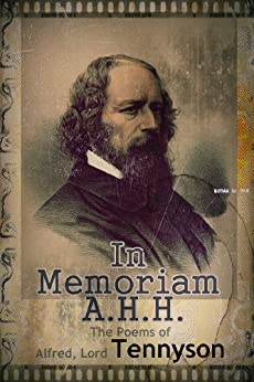poetry analysis of in memoriam a h h The poem in memoriam by alfred lord tennyson comprises sections that  for  the meaning of life and death while trying to come to terms with his sense of loss.