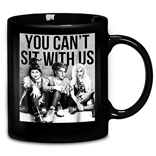 You Can't Sit With Us Funny Hocus Pocus Witches Horror Movie Quote Halloween Gift Coffee Mug 11oz & 15oz Gift Black Tea Cups -