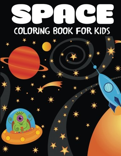 for Kids: Fantastic Outer Space Coloring with Planets, Astronauts, Space Ships, Rockets (Children's Coloring Books) ()