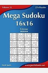 Mega Sudoku 16x16 - Extreme - Volume 33 - 276 Puzzles Paperback