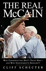 The Real McCain: Why Conservatives Don't Trust Him and Why Independents Shouldn't