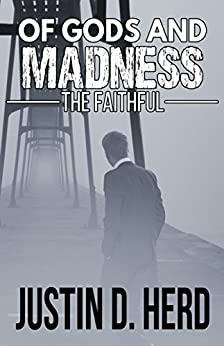 Of Gods and Madness: The Faithful by [Herd, Justin D.]