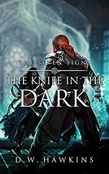 The Knife in the Dark (The Seven Signs Book 2) by [Hawkins, D.W.]