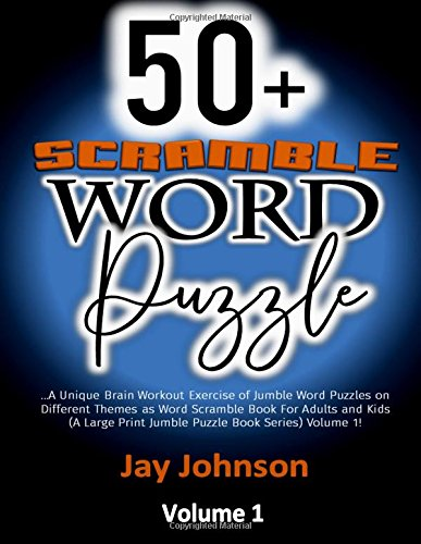 Read Online 50+  SCRAMBLE WORDS  PUZZLES: A Unique Brain Workout Exercise of Jumble Word Puzzles on Different Themes as Word Scramble Book For Adults and Kids  (A Large Print Jumble Puzzle Book Series)  Volume 1! ebook