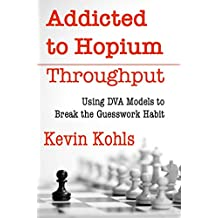 Addicted to Hopium - Throughput: Using the DVA Business Process to Break the Guesswork Habit