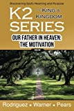 img - for K2 Series, Our Father In Heaven: The Motivation (Volume 1) book / textbook / text book
