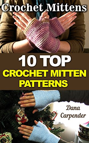 Crochet book - Crochet Mittens: 10 Top Crochet Mitten Patterns by [Carpender, Dana ]