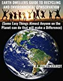 #4: Earth Dwellers Guide To Recycling And Environmental Conservation: Some Easy Things Almost Anyone on the Planet can do that will make a  Difference