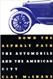 Down the Asphalt Path: The Automobile and the American City (Columbia History of Urban Life)