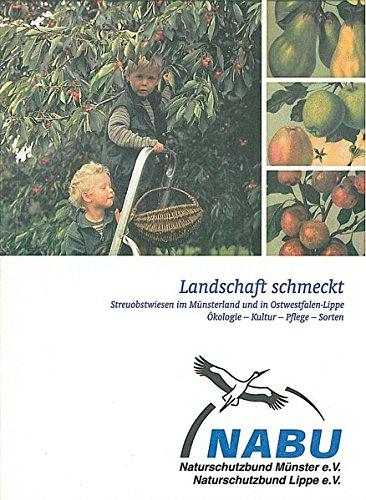 Landschaft schmeckt: Streuobstwiesen im Münsterland und in Ostwestfalen-Lippe: Ökologie - Kultur - Pflege - Sorten
