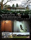 Geheimakte Kanzlerbungalow: Bunker unter Regierungsbauten in Bonn und Berlin (Regierungsbunker, Band 3)
