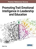 Promoting Trait Emotional Intelligence in Leadership and Education (Advances in Educational Marketing, Administration, and Leadership) by Shelly R. Roy (2015-03-31)