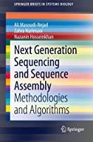 Next Generation Sequencing and Sequence Assembly: Methodologies and Algorithms (SpringerBriefs in Systems Biology)