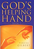 God's Helping Hand Book I, Teresa Gilbert, 1477157433