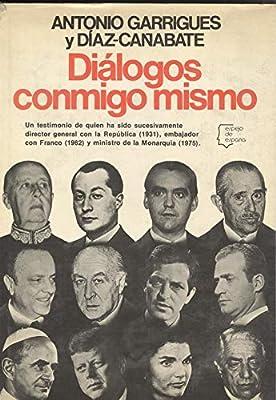 Dialogos conmigo mismo (Espejo de España): Amazon.es: Garrigues y Díaz-Cañabate, Antonio: Libros