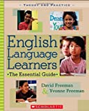 English Language Learners: The Essential Guide (Theory and Practice), David Freeman, Yvonne Freeman, 0439926467