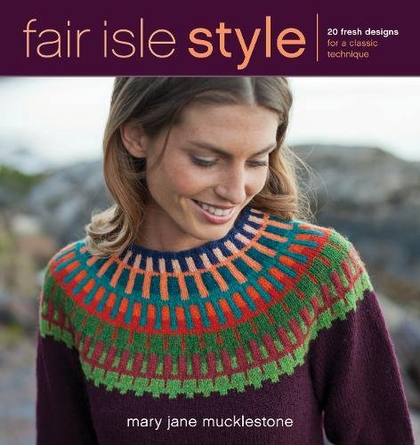 Fair Isle Style: 20 Fresh Designs for a Classic Technique: Mary ...