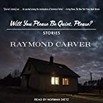 Will You Please Be Quiet, Please?: Stories | Raymond Carver