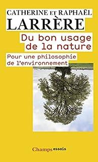 Du bon usage de la nature : Pour une philosophie de l'environnement par Catherine Larrère
