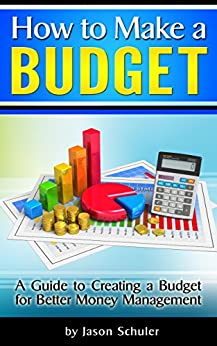 How to Make a Budget: A Guide to Creating a Budget for Better Money Management - ( Household Budget, Family Budget, Budget Planner, Budget Template, Budget Worksheet ) by [Schuler, Jason]