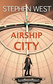Airship City (The Aeropolis Sequence Book 1) by [West, Stephen]