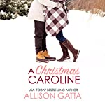 A Christmas Caroline: A Holiday in Honeybrook Novella | Allison Gatta
