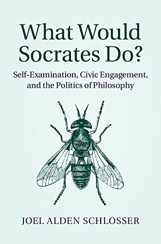 Download What Would Socrates Do?: Self-Examination, Civic Engagement, and the Politics of Philosophy Pdf