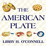 The American Plate: A Culinary History in 100 Bites | Libby H. O'Connell
