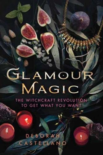 [Glamour Magic: The Witchcraft Revolution to Get What You Want] (Glamour Witch)