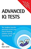 Advanced IQ Tests: The Toughest Practice Questions to Test Your Lateral Thinking, Problem Solving and Reasoning Skills (Testing Series)