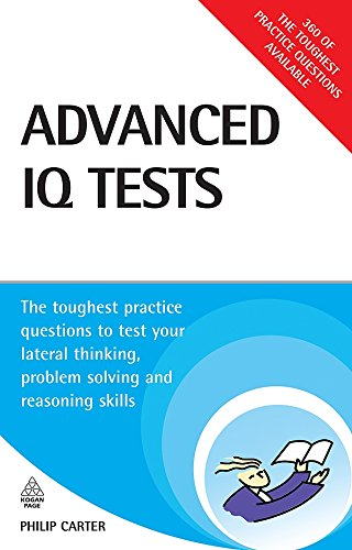 Advanced IQ Tests: The Toughest Practice Questions to Test Your Lateral Thinking, Problem Solving and Reasoning Skills (Testing Series) by Brand: Kogan Page