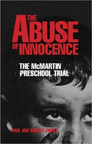 The Abuse of Innocence: The McMartin Preschool Trial by Eberle ...