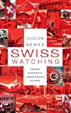 Swiss Watching, Diccon Bewes, 1857885481