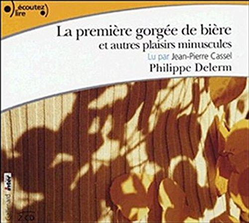 La Premiere Gorgee De Biere Et Autres Plaisirs Minuscules Audiobook PACK Book + 2 CDs French Edition